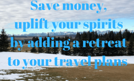 Save money, uplift your spirits by adding a retreat to your travel plans